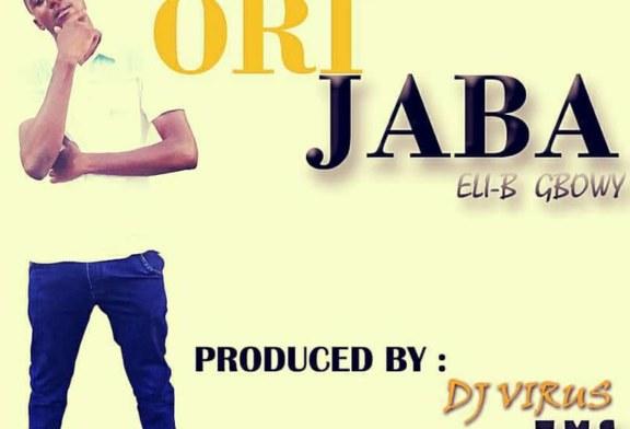 Eli-B Gbowy – Ori Jaba (Prod. By Dj Virus)
