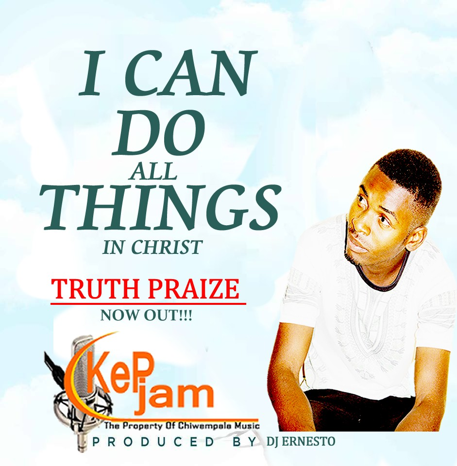 Truth Praize – I Can Do All Things In Christ (Prod. DJ Ernesto)
