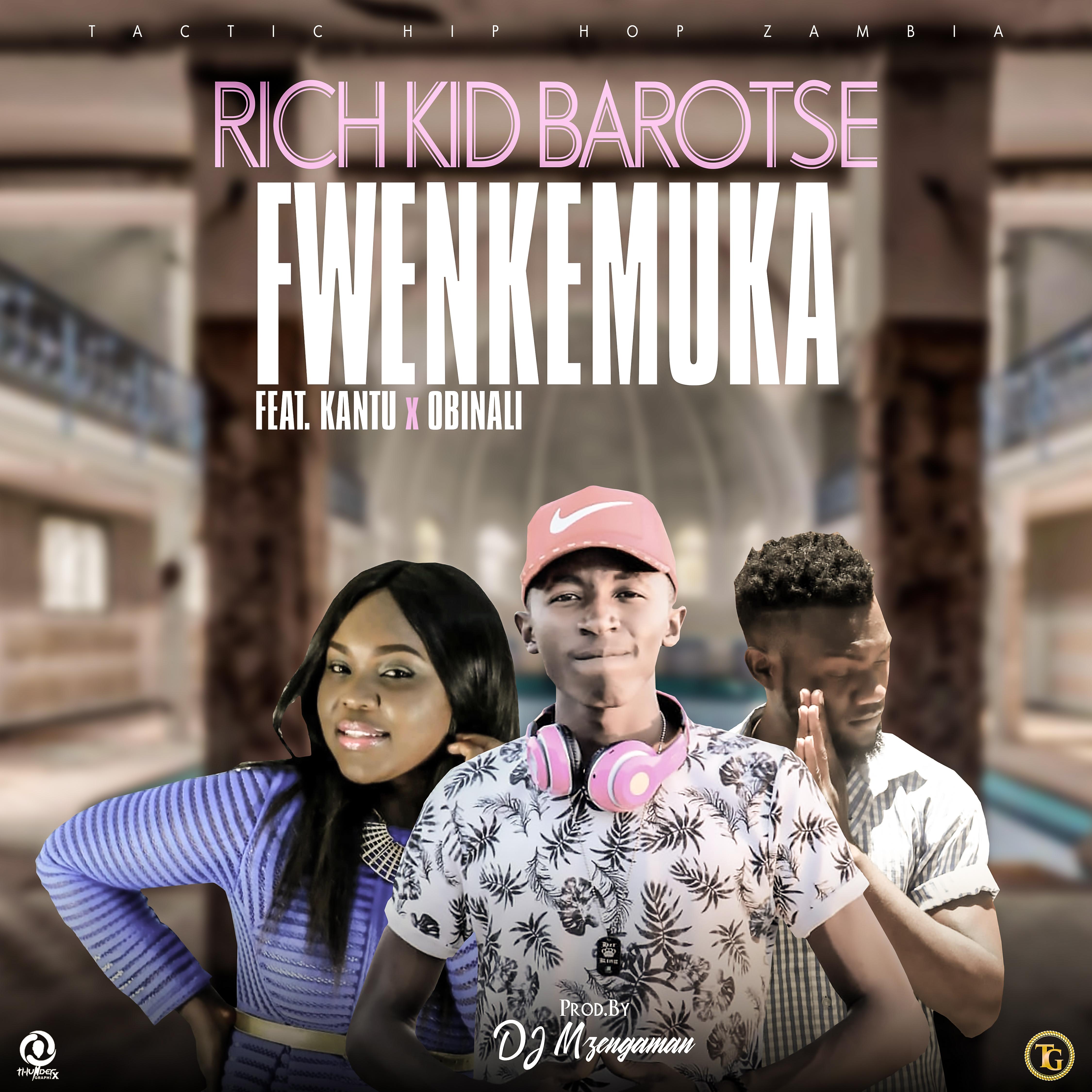 Rich Kid Barotse ft  Kantu x Obinali – Fwenkemuka | I Love
